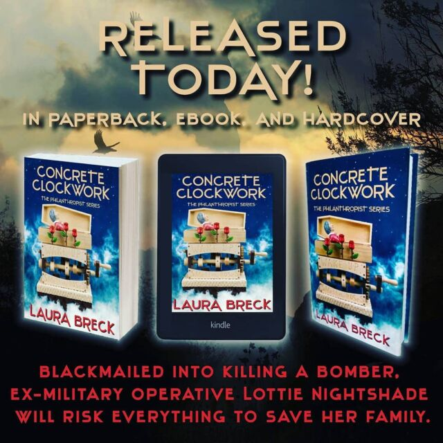 It's Release Day for Concrete Clockwork! In Book 1 of The Philanthropist Series, ex-military operative Lottie Nightshade proves she still has the skills to track down and assassinate a man intent on killing tens of thousands of innocent people. Blackmailed by a man who calls himself The Philanthropist, Lottie has no choice but to become a killer-for-hire. She needs to find and terminate a psychotic bomber before he can trigger a deadly blast, but when the bomber comes after her, Lottie must risk her own life to save her family. #suspense #thriller #femaleprotagonist #military https://amzn.to/3dkQqUd https://books.apple.com/us/book/concrete-clockwork/id1556887341 https://www.barnesandnoble.com/w/concrete-clockwork-laura-breck/1138963871?ean=2940164835538 https://www.smashwords.com/books/view/1072434?ref=LauraBreck